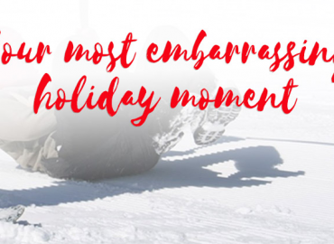 Your most embarrassing holiday moment